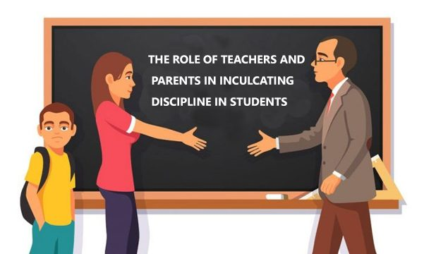 The Role of Teachers and Parents in Inculcating Discipline in Students